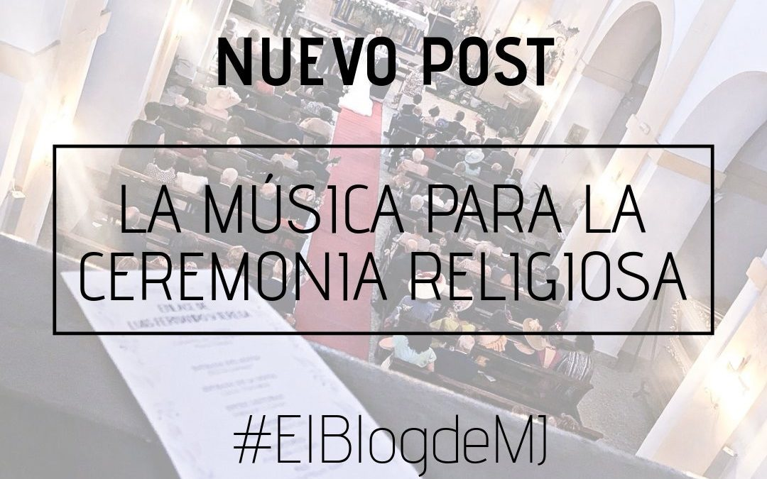 LA MÚSICA PARA LA CEREMONIA RELIGIOSA